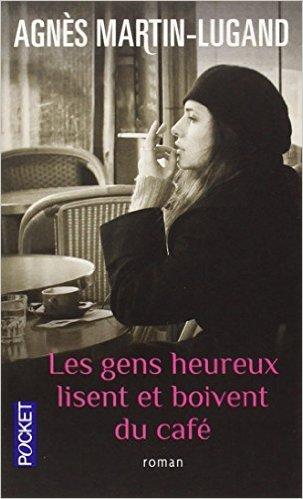 Agnès Martin-Dugand - Les gens heureux lisent et boivent du café