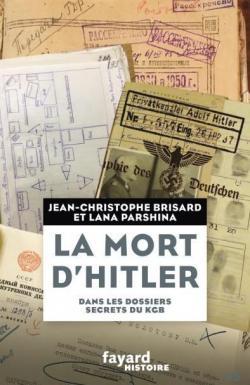 Jean-Christophe Brisard & Lana Parshina - La mort d'Hitler dans les dossiers secrets du KGB (2018)
